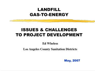 LANDFILL GAS-TO-ENERGY ISSUES & CHALLENGES TO PROJECT DEVELOPMENT