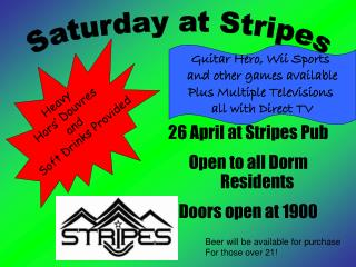 26 April at Stripes Pub Open to all Dorm Residents  Doors open at 1900