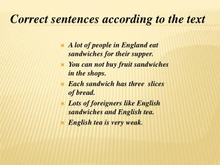 A lot of people in England eat sandwiches for their supper.