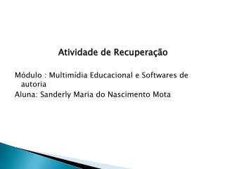 Atividade  de  Recuperação Módulo : Multimídia Educacional e Softwares de autoria