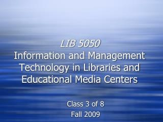 LIB 5050 Information and Management Technology in Libraries and Educational Media Centers