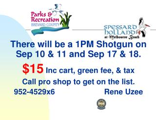 There will be a 1PM Shotgun on Sep 10 & 11 and Sep 17 & 18. $15  Inc cart, green fee, & tax