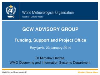 GCW ADVISORY GROUP Funding, Support and Project Office Reykjavik, 23  January 2014