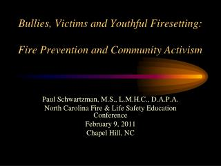 Bullies, Victims and Youthful Firesetting: Fire Prevention and Community Activism