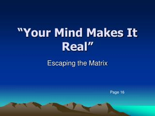 """Your Mind Makes It Real"""