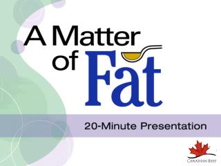 A Matter of Fat: 20 Minute Presentation