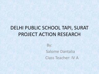 DELHI PUBLIC SCHOOL TAPI, SURAT PROJECT ACTION RESEARCH