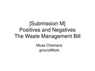 [Submission M] Positives and Negatives The Waste Management Bill