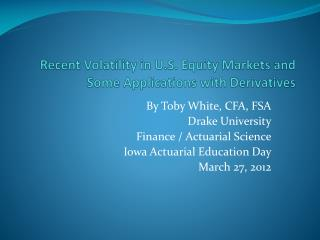 Recent Volatility in U.S. Equity Markets and Some Applications with Derivatives