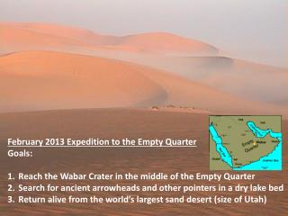 February 2013 Expedition to the Empty Quarter Goals: