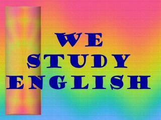 WE STUDY ENGLISH