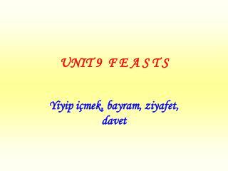 UNIT 9  F E A S T S