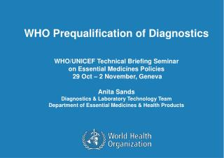 WHO Prequalification of Diagnostics  WHO/UNICEF Technical Briefing Seminar