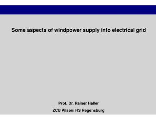 Some aspects of windpower supply into electrical grid Prof. Dr. Rainer Haller