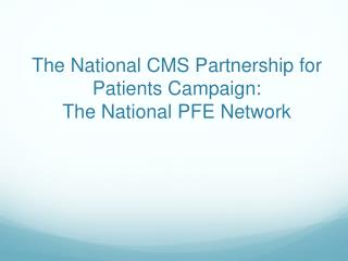 The National CMS Partnership for Patients Campaign: The National PFE Network