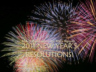 2011 NEW YEAR'S RESOLUTIONS !