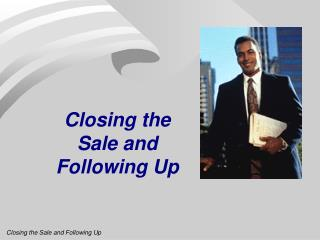 Closing the Sale and Following Up