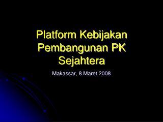 Platform Kebijakan Pembangunan PK Sejahtera