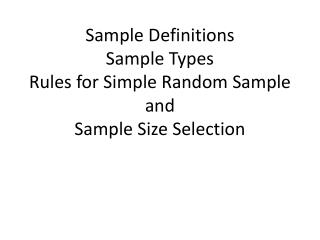 Sample Definitions Sample Types Rules for Simple Random Sample and  Sample Size Selection
