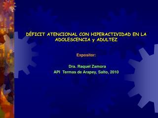 DÉFICIT ATENCIONAL CON HIPERACTIVIDAD EN LA ADOLESCENCIA y ADULTEZ Expositor:   Dra. Raquel Zamora