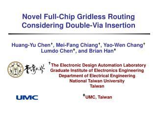 Huang-Yu Chen † , Mei-Fang Chiang † , Yao-Wen Chang † Lumdo Chen ‡ , and Brian Han ‡
