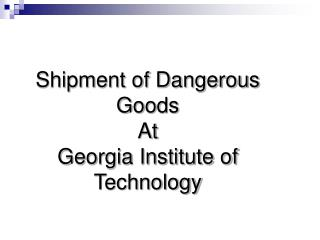 Shipment of Dangerous Goods  At Georgia Institute of  Technology