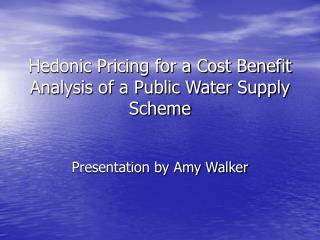 Hedonic Pricing for a Cost Benefit Analysis of a Public Water Supply Scheme
