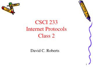 CSCI 233 Internet Protocols Class 2