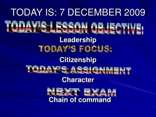 TODAY IS: 7 DECEMBER 2009