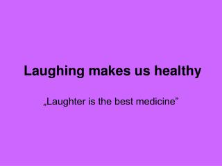Laughing makes us healthy