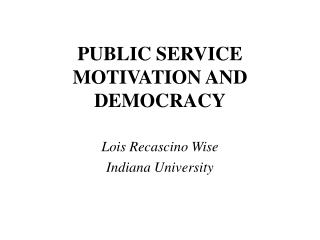 PUBLIC SERVICE MOTIVATION AND DEMOCRACY