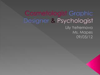 Cosmetologist Graphic  Designer & Psychologist