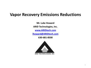 Vapor Recovery Emissions Reductions Mr. Luke Howard ARID Technologies, Inc. ARIDtech