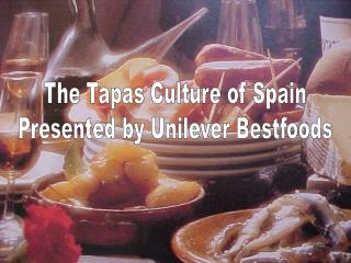 The Tapas Culture of Spain Presented by Unilever Bestfoods
