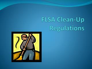 FLSA Clean-Up Regulations