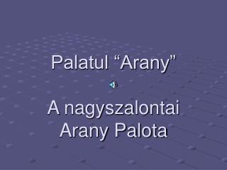 """Palatul """"Arany""""  A nagyszalontai  Arany Palota"""