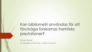 Kan  bibliometri  användas för att förutsäga forskarnas framtida  prestationer?