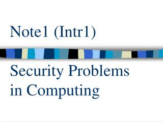 Note1 (Intr1) Security Problems in Computing