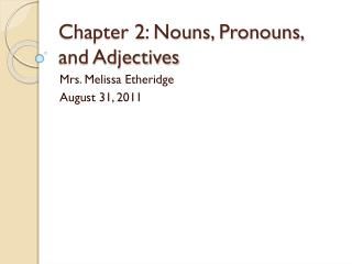 Chapter 2: Nouns, Pronouns, and Adjectives