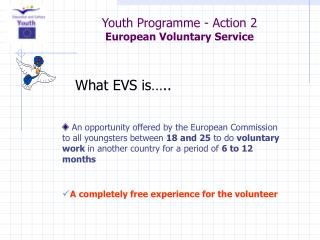 Youth Programme - Action 2  European Voluntary Service