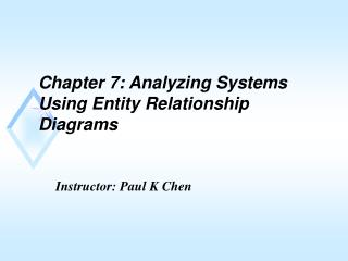 Chapter 7: Analyzing Systems Using Entity Relationship Diagrams