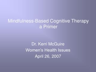 Mindfulness-Based Cognitive Therapy a Primer