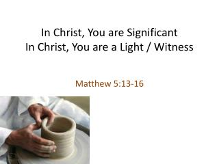 In Christ, You are Significant In Christ, You are a Light / Witness