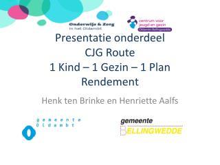 Presentatie onderdeel CJG Route 1 Kind – 1  Gezin  – 1 Plan Rendement
