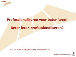 Professionaliseren voor beter leren! Beter leren professionaliseren?