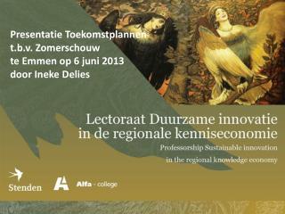 Presentatie  Toekomstplannen  t.b.v .  Zomerschouw te Emmen op 6 juni 2013 door Ineke  Delies