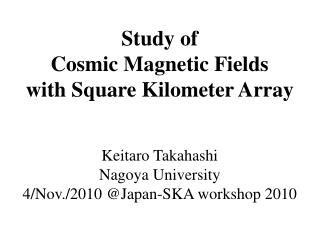 Study of Cosmic Magnetic Fields with Square Kilometer Array