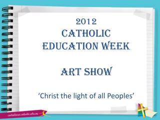 2012  Catholic  education week  Art show �Christ the light of all Peoples�
