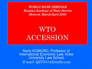 WORLD BANK SEMINAR Russian Academy of State Service Moscow, March/April 2005 WTO ACCESSION