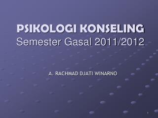 PSIKOLOG I KONSELING Semester  Gasal 20 11 /201 2